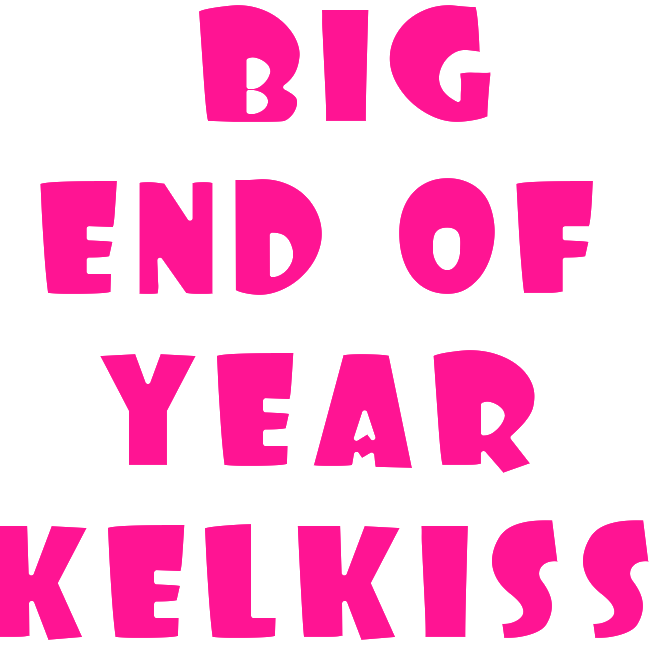 BIG END OF YEAR KELKISS